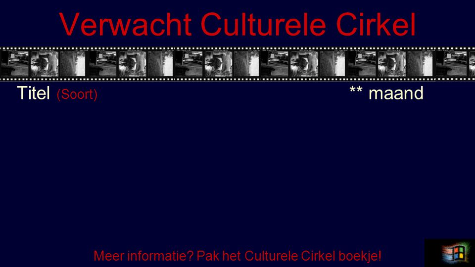 Verwacht Culturele Cirkel Titel (Soort) ** maand Meer informatie? Pak het Culturele Cirkel boekje!