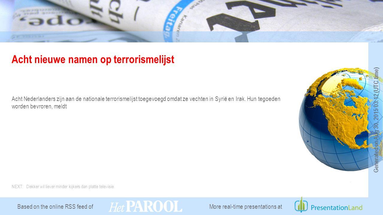 Based on the online RSS feed of Acht nieuwe namen op terrorismelijst Acht Nederlanders zijn aan de nationale terrorismelijst toegevoegd omdat ze vechten in Syrië en Irak.