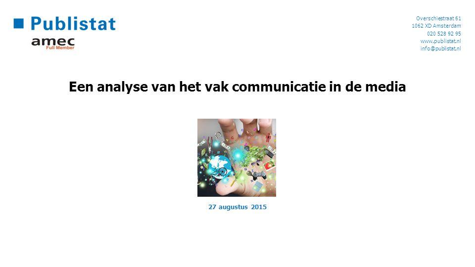 Overschiestraat 61 1062 XD Amsterdam 020 528 92 95 www.publistat.nl info@publistat.nl Een analyse van het vak communicatie in de media 27 augustus 2015
