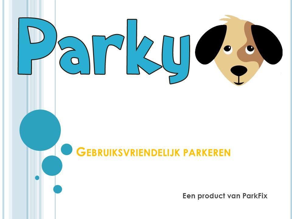 G EBRUIKSVRIENDELIJK PARKEREN Een product van ParkFix