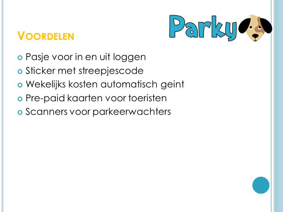V OORDELEN Pasje voor in en uit loggen Sticker met streepjescode Wekelijks kosten automatisch geint Pre-paid kaarten voor toeristen Scanners voor parkeerwachters