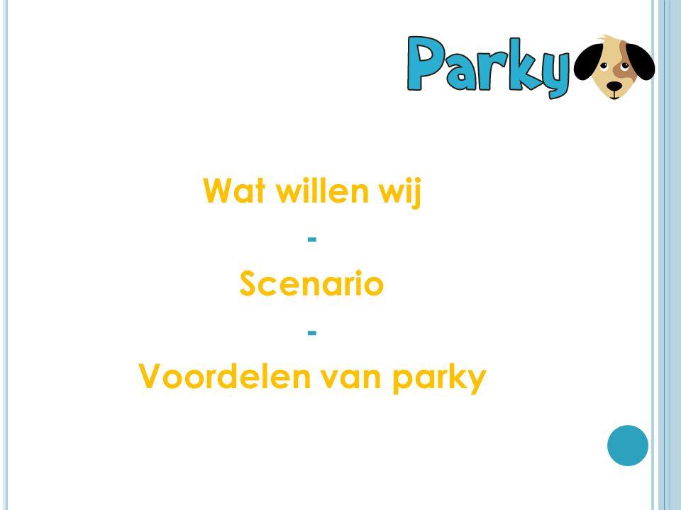 Wat willen wij - Scenario - Voordelen van parky