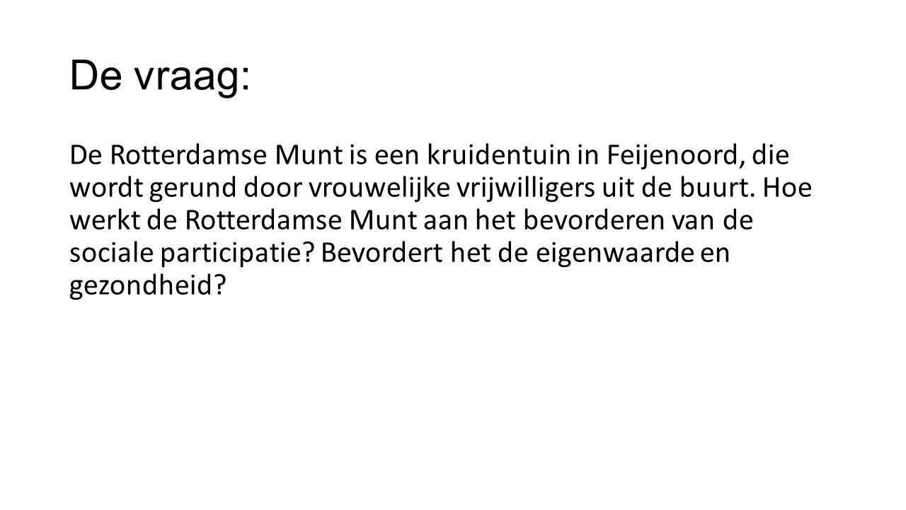 De vraag: De Rotterdamse Munt is een kruidentuin in Feijenoord, die wordt gerund door vrouwelijke vrijwilligers uit de buurt.