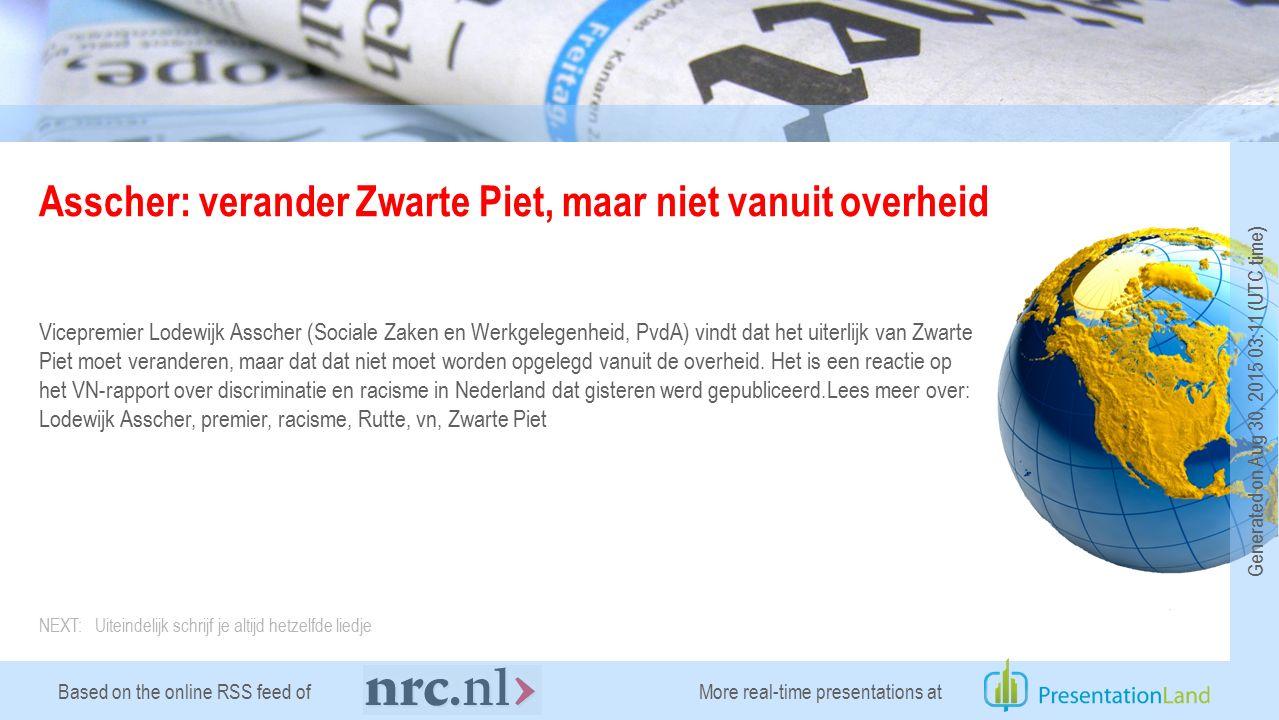 Based on the online RSS feed of Asscher: verander Zwarte Piet, maar niet vanuit overheid Vicepremier Lodewijk Asscher (Sociale Zaken en Werkgelegenheid, PvdA) vindt dat het uiterlijk van Zwarte Piet moet veranderen, maar dat dat niet moet worden opgelegd vanuit de overheid.