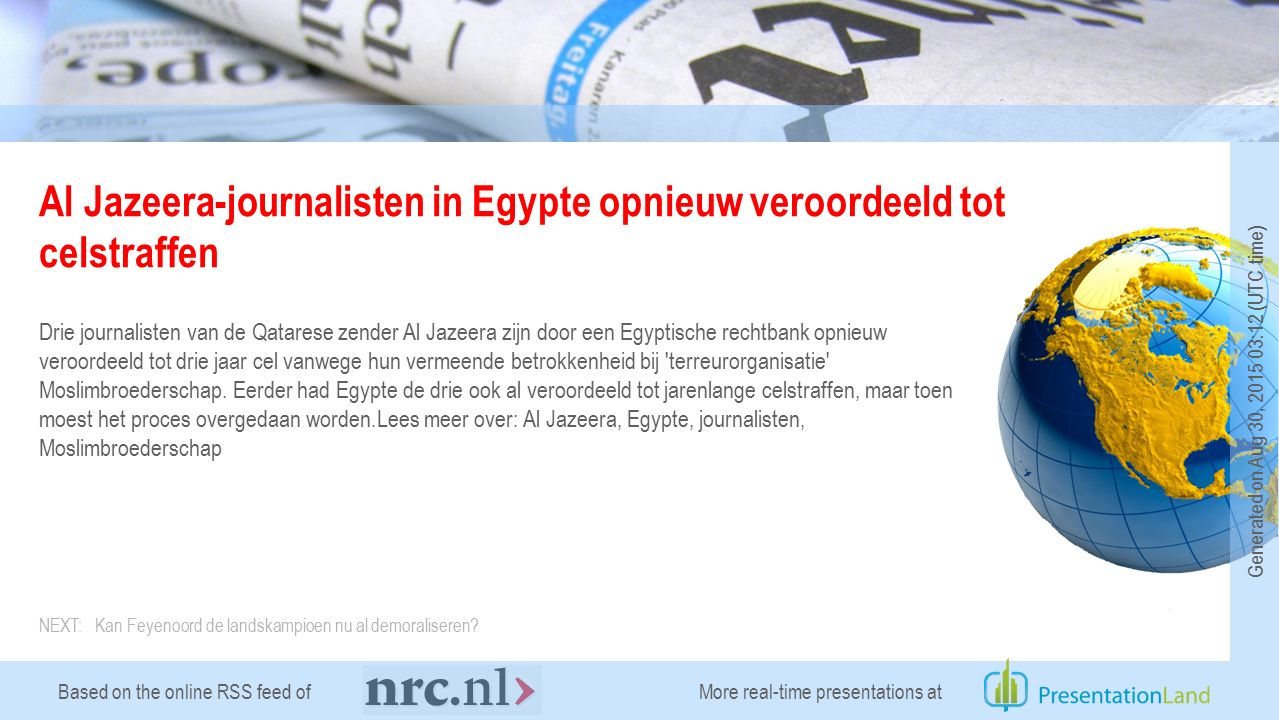 Based on the online RSS feed of Al Jazeera-journalisten in Egypte opnieuw veroordeeld tot celstraffen Drie journalisten van de Qatarese zender Al Jaze