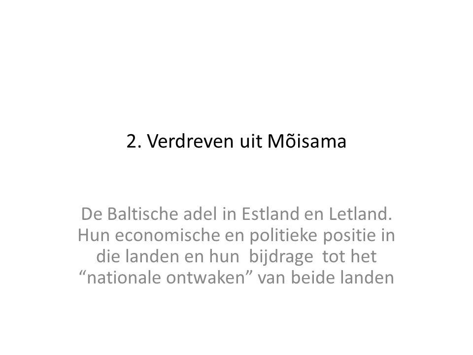 """2. Verdreven uit Mõisama De Baltische adel in Estland en Letland. Hun economische en politieke positie in die landen en hun bijdrage tot het """"national"""