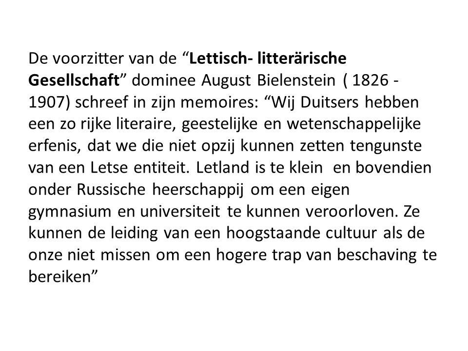 """De voorzitter van de """"Lettisch- litterärische Gesellschaft"""" dominee August Bielenstein ( 1826 - 1907) schreef in zijn memoires: """"Wij Duitsers hebben e"""