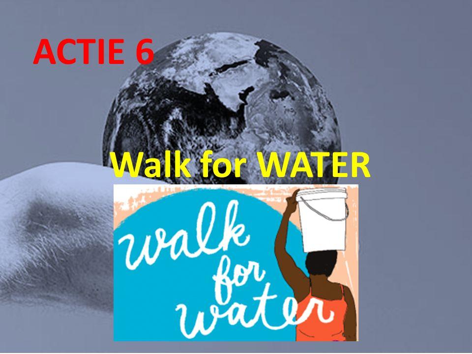 Wat doen wij op school ACTIE 6 Walk for WATER