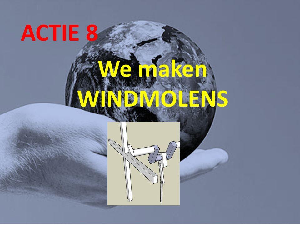 ACTIE 8 We maken WINDMOLENS