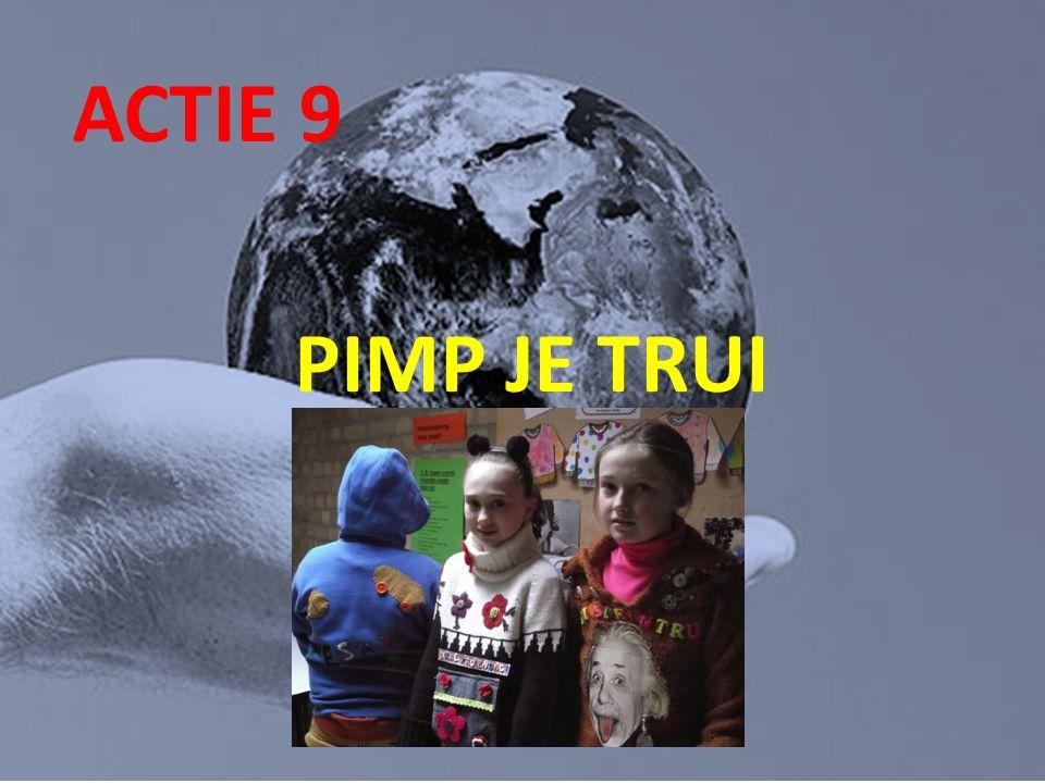 ACTIE 9 PIMP JE TRUI