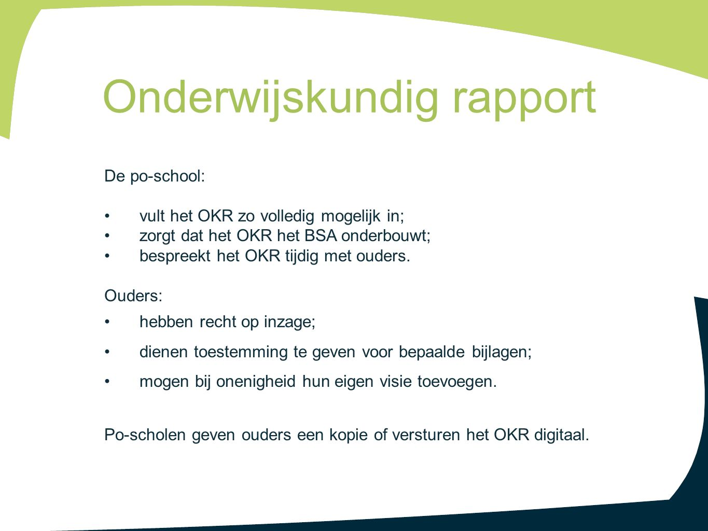 De po-school: vult het OKR zo volledig mogelijk in; zorgt dat het OKR het BSA onderbouwt; bespreekt het OKR tijdig met ouders. Ouders: hebben recht op