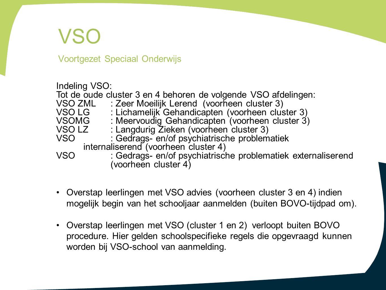 Indeling VSO: Tot de oude cluster 3 en 4 behoren de volgende VSO afdelingen: VSO ZML : Zeer Moeilijk Lerend (voorheen cluster 3) VSO LG: Lichamelijk G