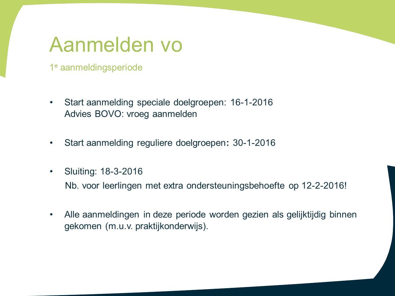 Start aanmelding speciale doelgroepen: 16-1-2016 Advies BOVO: vroeg aanmelden Start aanmelding reguliere doelgroepen: 30-1-2016 Sluiting: 18-3-2016 Nb