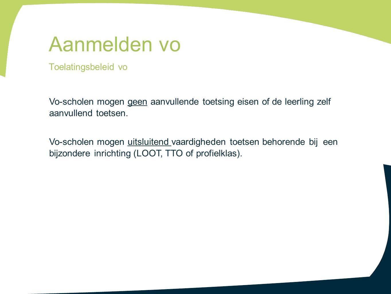 Vo-scholen mogen geen aanvullende toetsing eisen of de leerling zelf aanvullend toetsen. Vo-scholen mogen uitsluitend vaardigheden toetsen behorende b