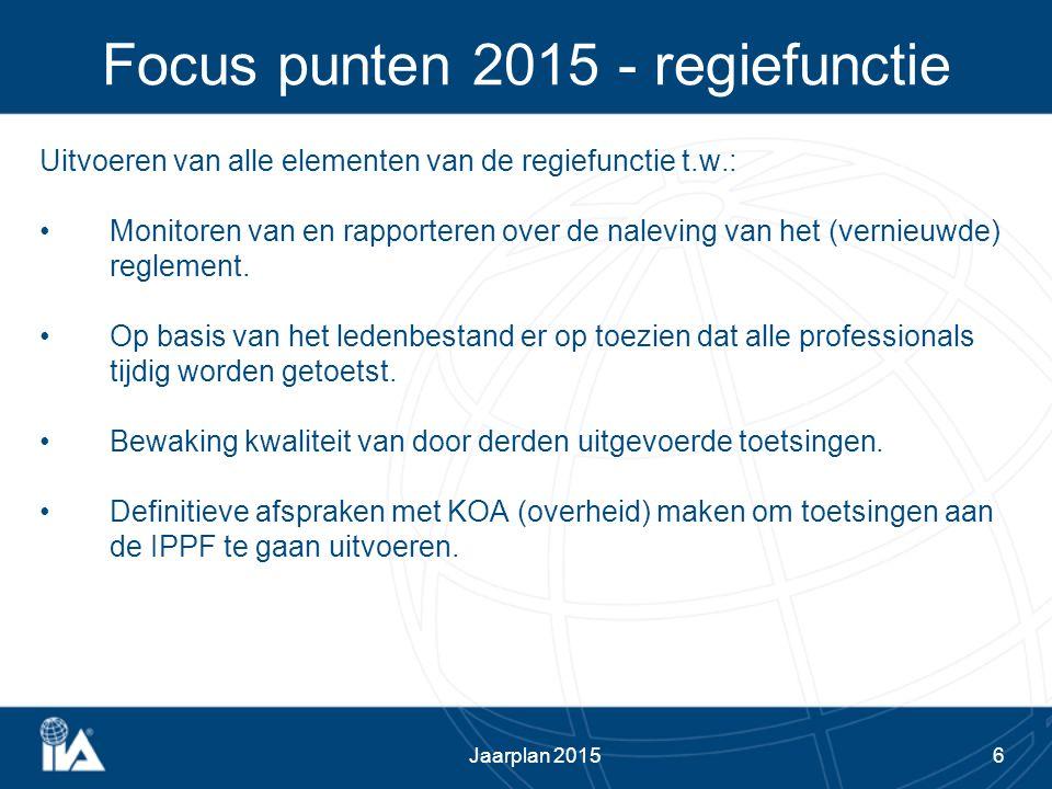 6 Focus punten 2015 - regiefunctie Uitvoeren van alle elementen van de regiefunctie t.w.: Monitoren van en rapporteren over de naleving van het (verni