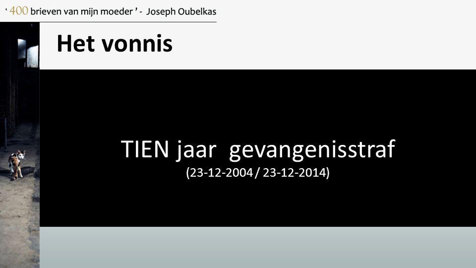 Het vonnis TIEN jaar gevangenisstraf (23-12-2004 / 23-12-2014)