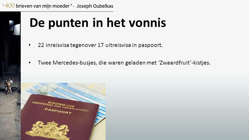 De punten in het vonnis 22 inreisvisa tegenover 17 uitreisvisa in paspoort. Twee Mercedes-busjes, die waren geladen met 'Zwaardfruit'-kistjes.