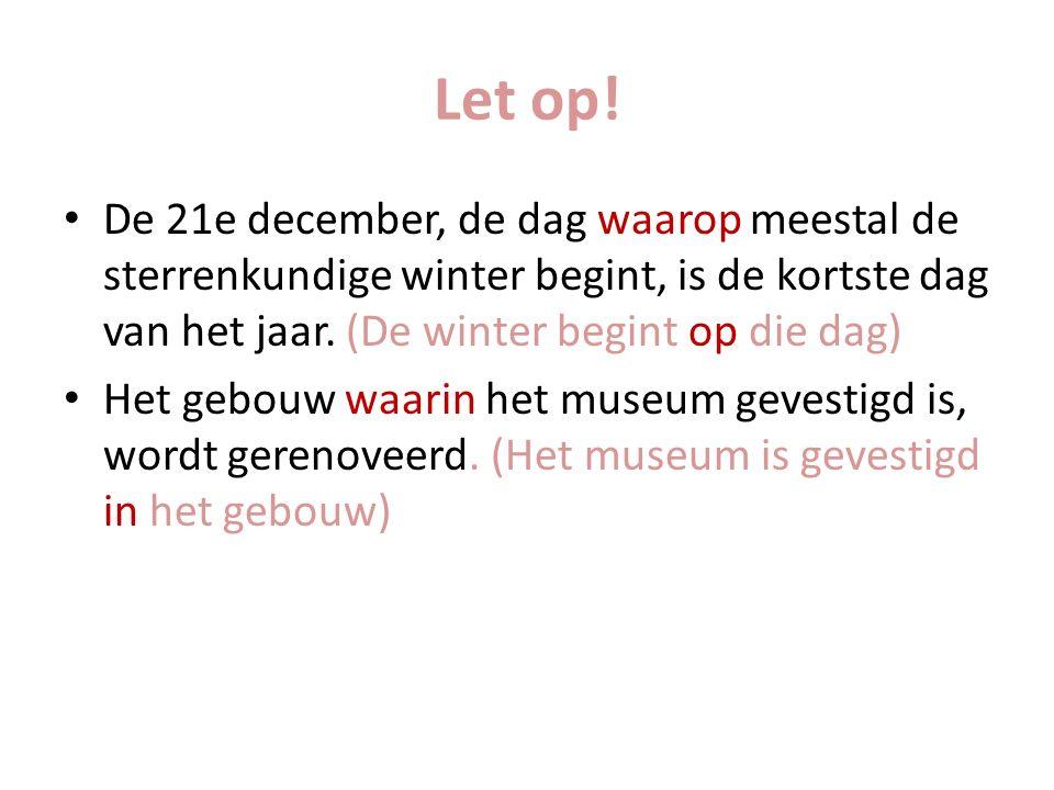 Let op! De 21e december, de dag waarop meestal de sterrenkundige winter begint, is de kortste dag van het jaar. (De winter begint op die dag) Het gebo
