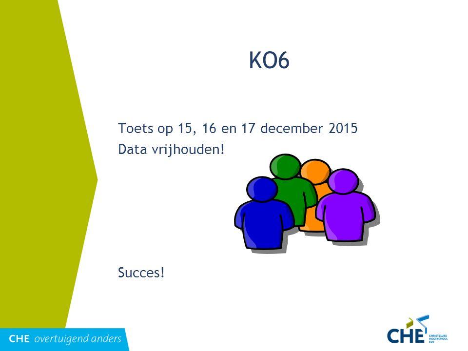 KO6 Toets op 15, 16 en 17 december 2015 Data vrijhouden! Succes!
