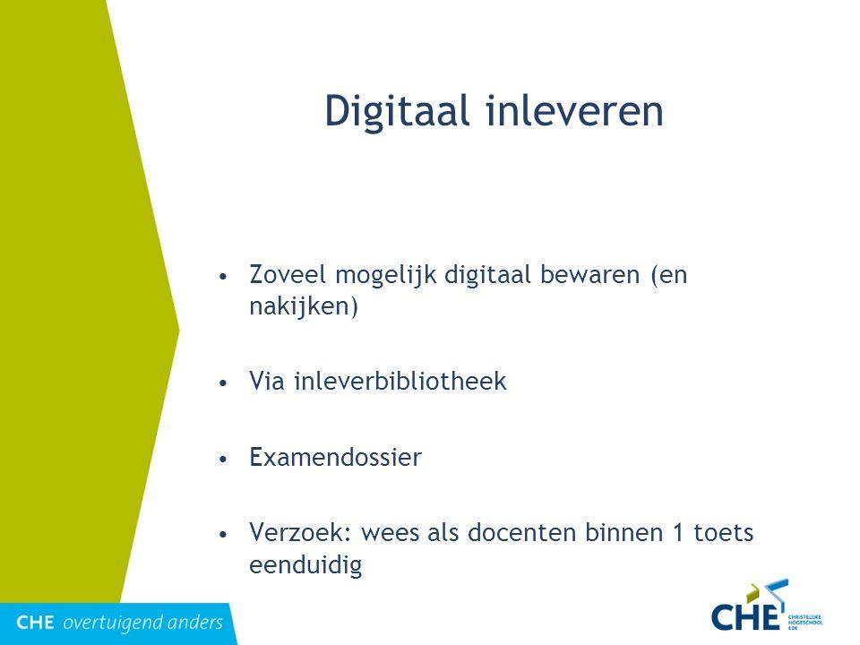 Digitaal inleveren Zoveel mogelijk digitaal bewaren (en nakijken) Via inleverbibliotheek Examendossier Verzoek: wees als docenten binnen 1 toets eendu