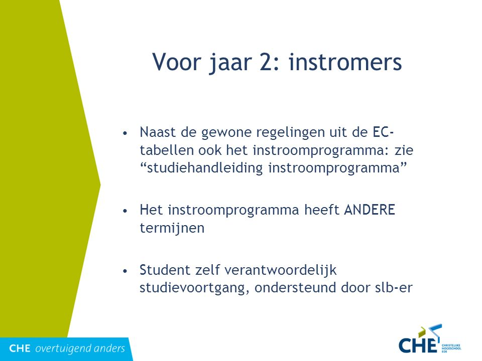 """Voor jaar 2: instromers Naast de gewone regelingen uit de EC- tabellen ook het instroomprogramma: zie """"studiehandleiding instroomprogramma"""" Het instro"""