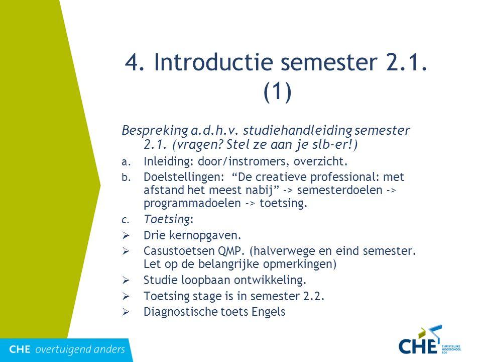 4. Introductie semester 2.1. (1) Bespreking a.d.h.v. studiehandleiding semester 2.1. (vragen? Stel ze aan je slb-er!) a. Inleiding: door/instromers, o