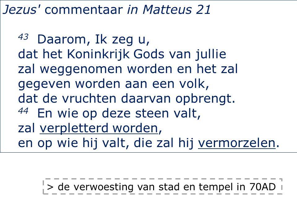 Jezus commentaar in Matteus 21 43 Daarom, Ik zeg u, dat het Koninkrijk Gods van jullie zal weggenomen worden en het zal gegeven worden aan een volk, dat de vruchten daarvan opbrengt.