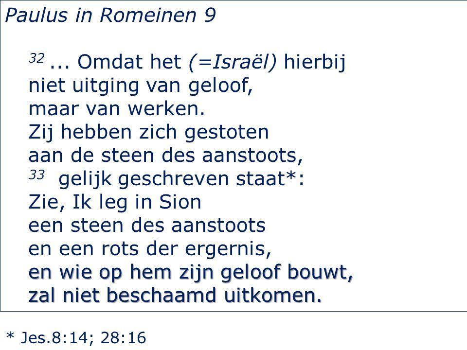 Paulus in Romeinen 9 32... Omdat het (=Israël) hierbij niet uitging van geloof, maar van werken.
