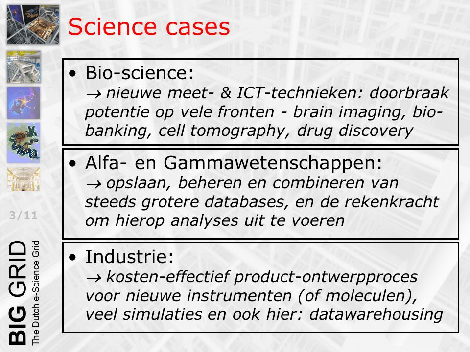 3/11 Science cases Bio-science:  nieuwe meet- & ICT-technieken: doorbraak potentie op vele fronten - brain imaging, bio- banking, cell tomography, dr