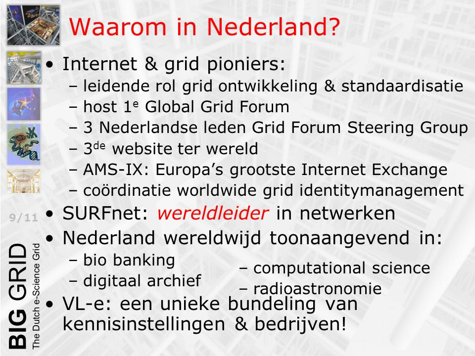 9/11 Waarom in Nederland? Internet & grid pioniers: –leidende rol grid ontwikkeling & standaardisatie –host 1 e Global Grid Forum –3 Nederlandse leden