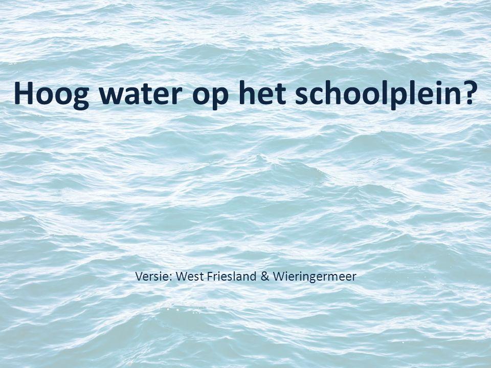 Hoog water op het schoolplein? Versie: West Friesland & Wieringermeer