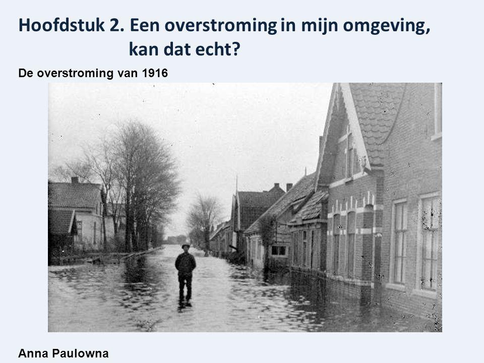 Hoofdstuk 2. Een overstroming in mijn omgeving, kan dat echt? De overstroming van 1916 Anna Paulowna