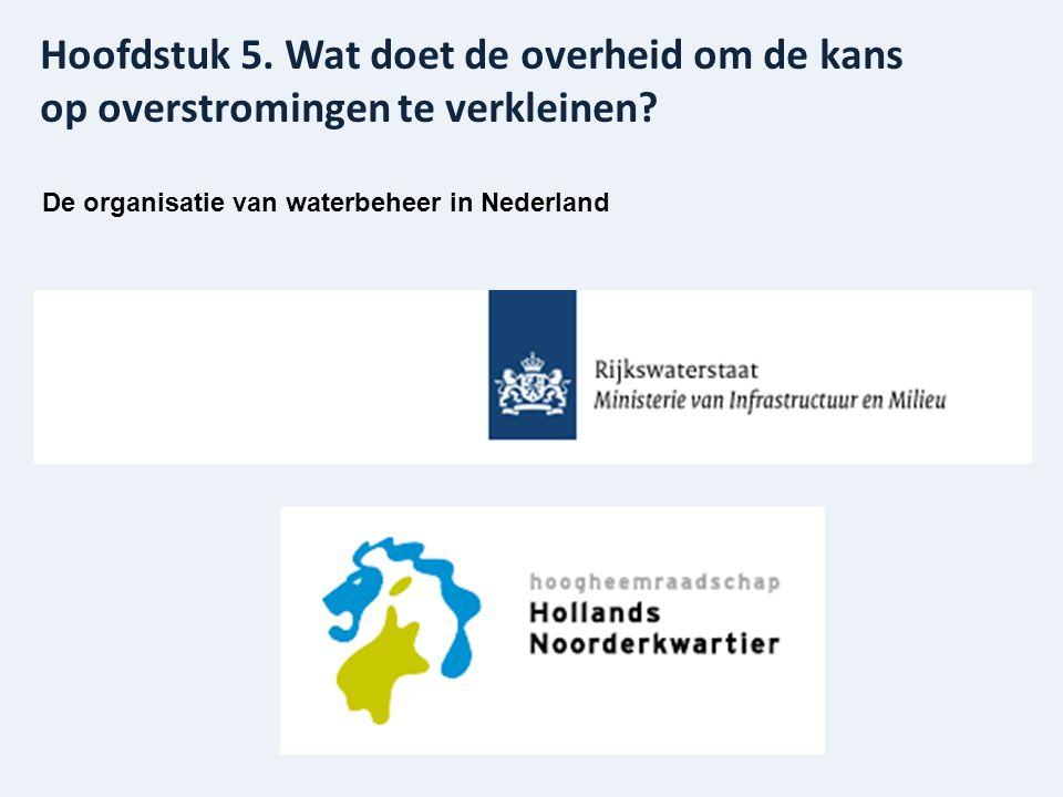 De organisatie van waterbeheer in Nederland Hoofdstuk 5. Wat doet de overheid om de kans op overstromingen te verkleinen?