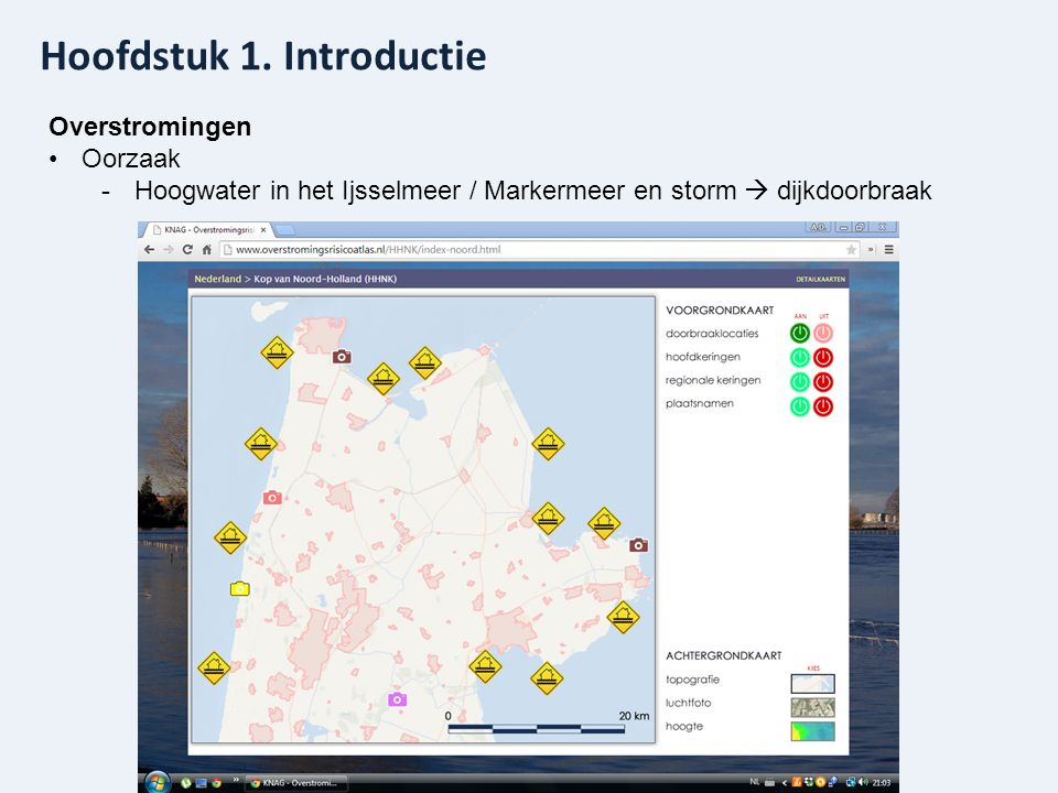 Hoofdstuk 1. Introductie Overstromingen Oorzaak -Hoogwater in het Ijsselmeer / Markermeer en storm  dijkdoorbraak