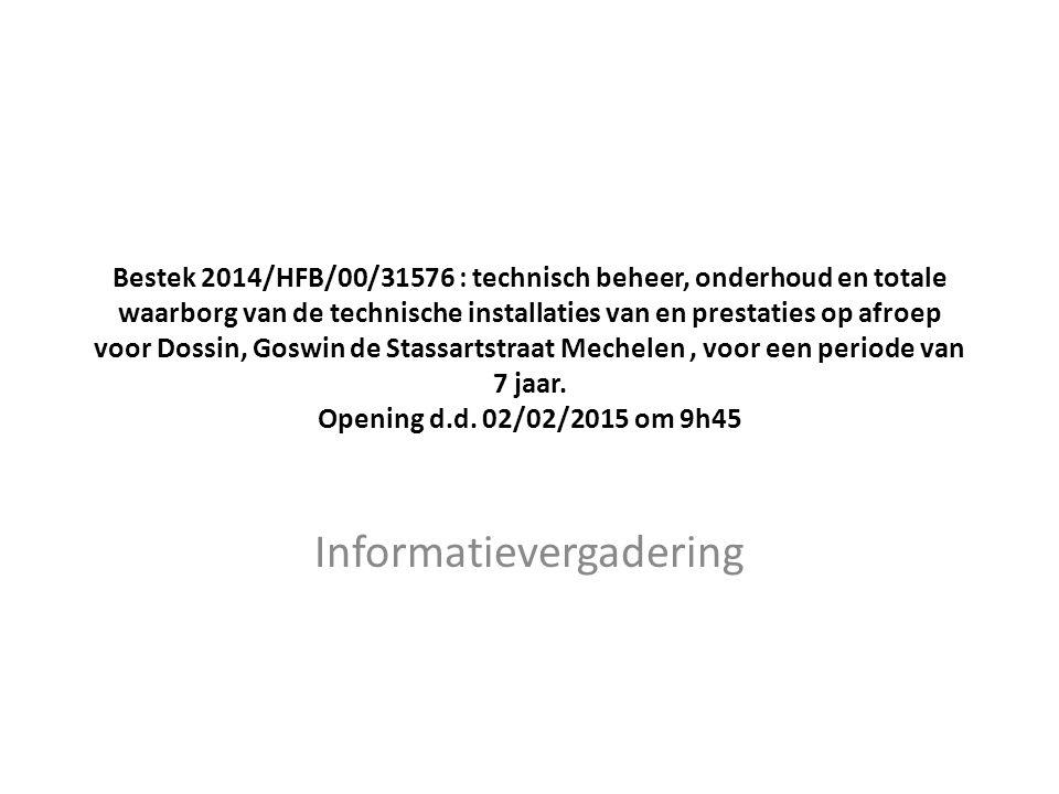 Bestek 2014/HFB/00/31576 : technisch beheer, onderhoud en totale waarborg van de technische installaties van en prestaties op afroep voor Dossin, Goswin de Stassartstraat Mechelen, voor een periode van 7 jaar.
