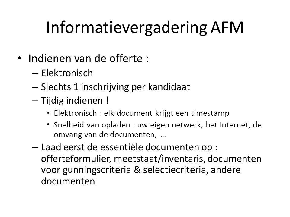 Informatievergadering AFM Indienen van de offerte : – Elektronisch – Slechts 1 inschrijving per kandidaat – Tijdig indienen .
