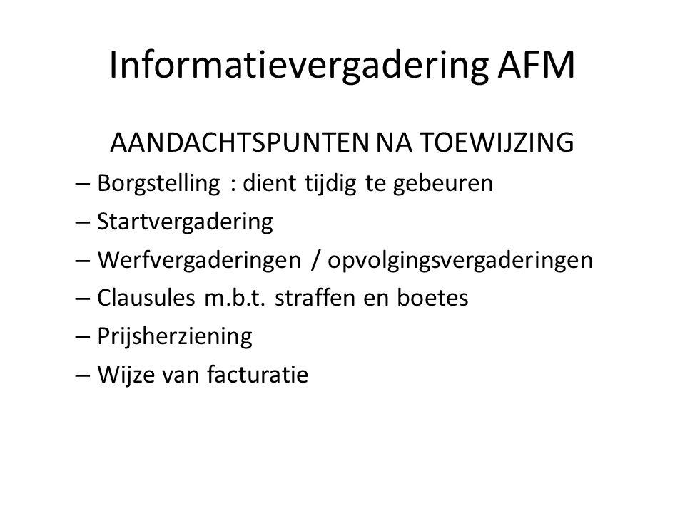 Informatievergadering AFM AANDACHTSPUNTEN NA TOEWIJZING – Borgstelling : dient tijdig te gebeuren – Startvergadering – Werfvergaderingen / opvolgingsvergaderingen – Clausules m.b.t.