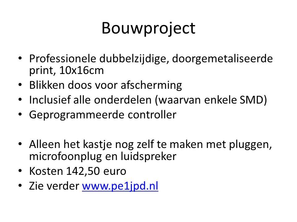 Bouwproject Professionele dubbelzijdige, doorgemetaliseerde print, 10x16cm Blikken doos voor afscherming Inclusief alle onderdelen (waarvan enkele SMD) Geprogrammeerde controller Alleen het kastje nog zelf te maken met pluggen, microfoonplug en luidspreker Kosten 142,50 euro Zie verder www.pe1jpd.nlwww.pe1jpd.nl