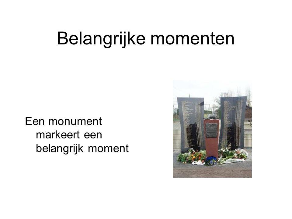 Belangrijke momenten Een monument markeert een belangrijk moment