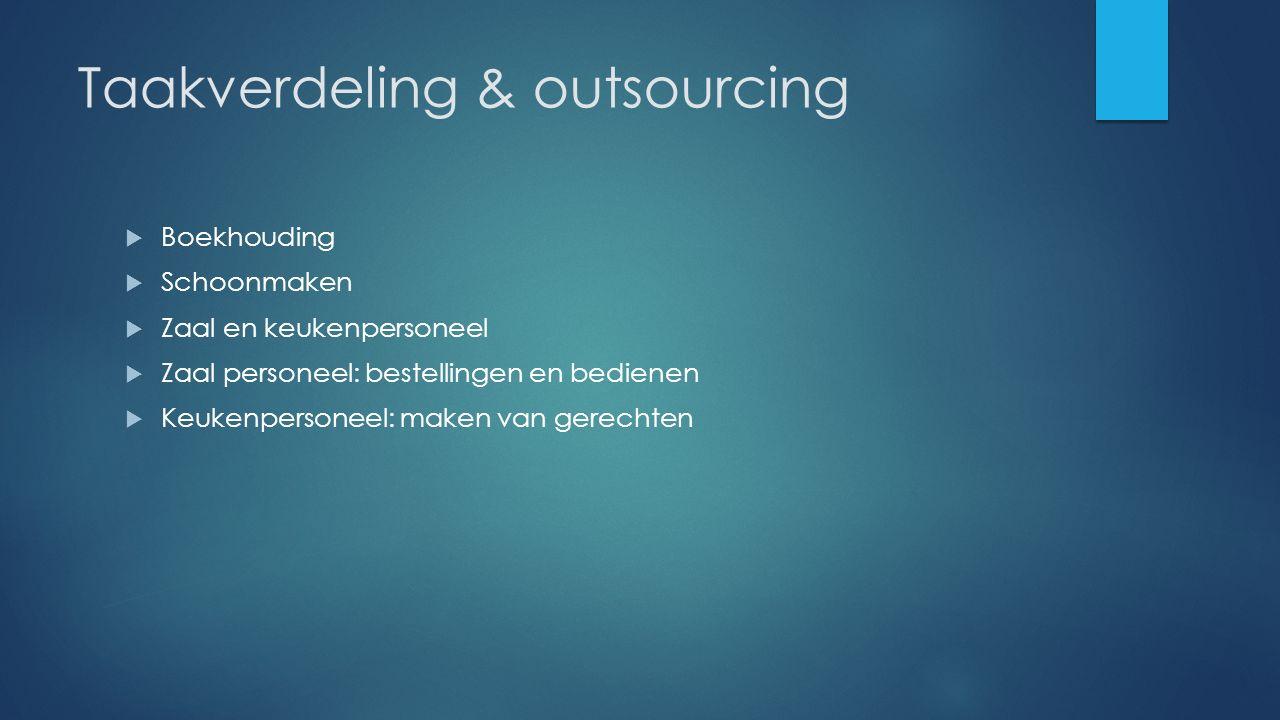 Taakverdeling & outsourcing  Boekhouding  Schoonmaken  Zaal en keukenpersoneel  Zaal personeel: bestellingen en bedienen  Keukenpersoneel: maken
