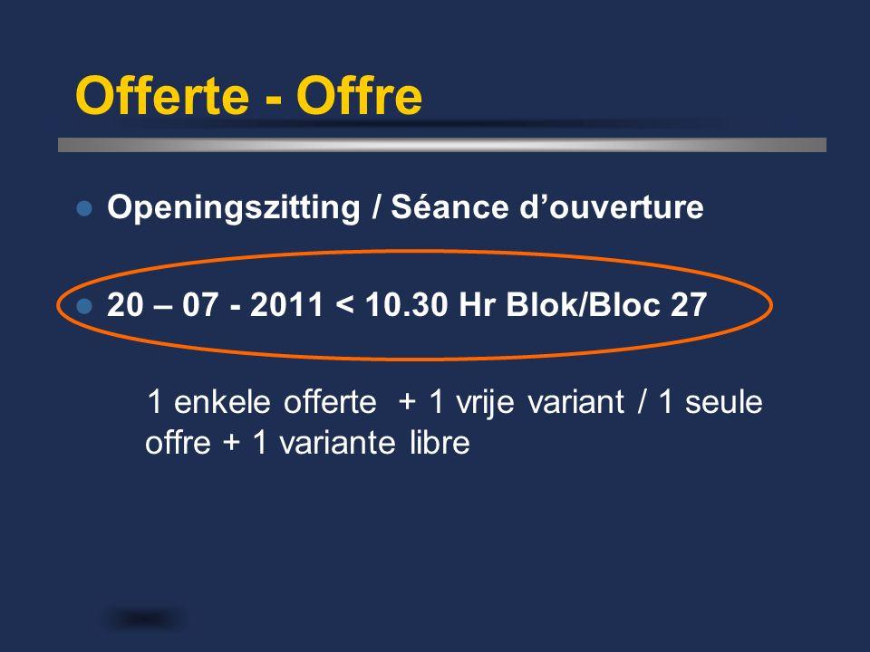 Offerte - Offre Openingszitting / Séance d'ouverture 20 – 07 - 2011 < 10.30 Hr Blok/Bloc 27 1 enkele offerte + 1 vrije variant / 1 seule offre + 1 variante libre
