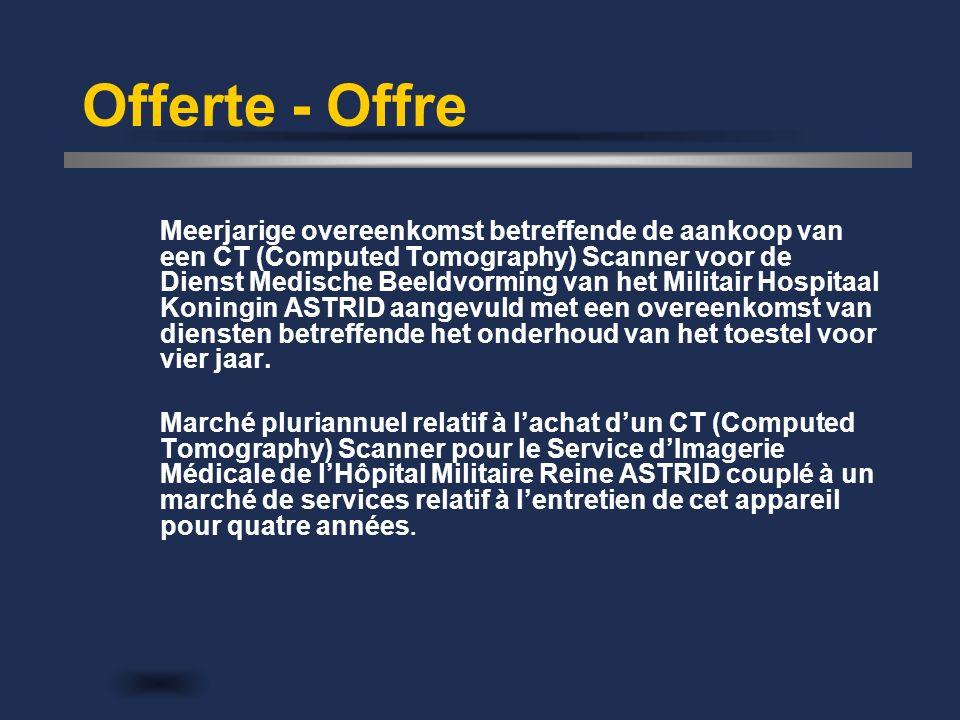 Offerte - Offre Meerjarige overeenkomst betreffende de aankoop van een CT (Computed Tomography) Scanner voor de Dienst Medische Beeldvorming van het Militair Hospitaal Koningin ASTRID aangevuld met een overeenkomst van diensten betreffende het onderhoud van het toestel voor vier jaar.
