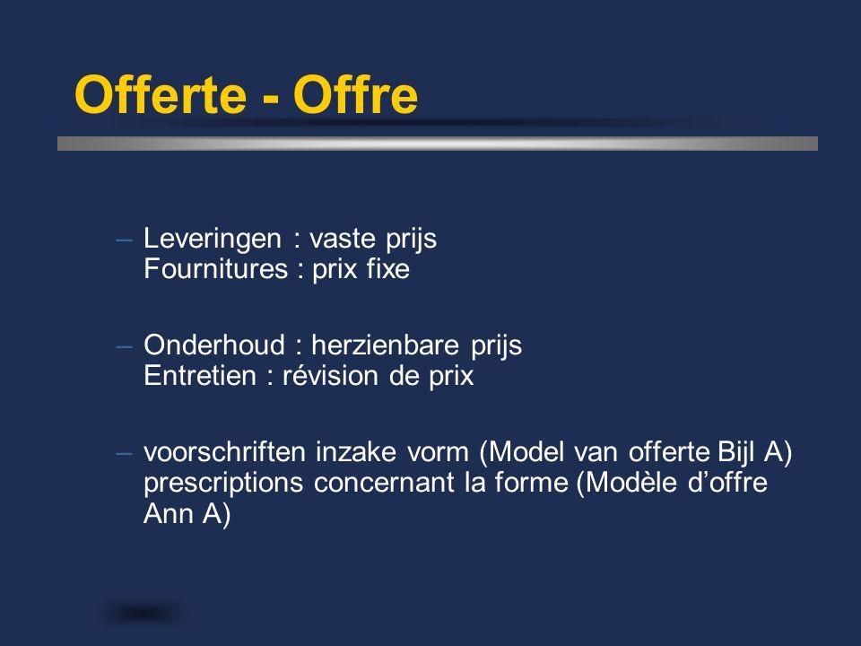 Offerte - Offre –Leveringen : vaste prijs Fournitures : prix fixe –Onderhoud : herzienbare prijs Entretien : révision de prix –voorschriften inzake vo