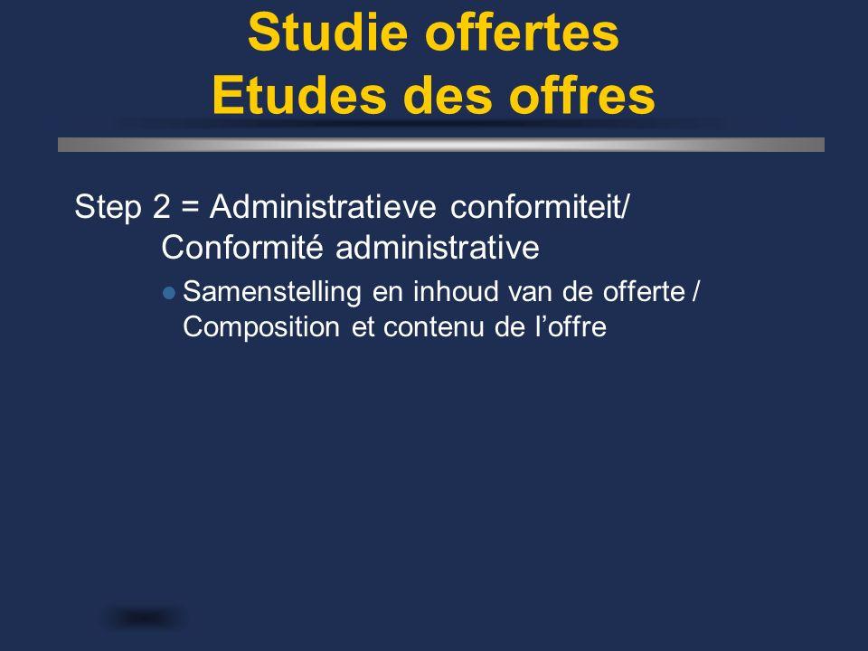 Studie offertes Etudes des offres Step 2 = Administratieve conformiteit/ Conformité administrative Samenstelling en inhoud van de offerte / Compositio
