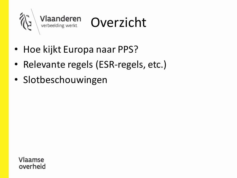 Overzicht Hoe kijkt Europa naar PPS Relevante regels (ESR-regels, etc.) Slotbeschouwingen