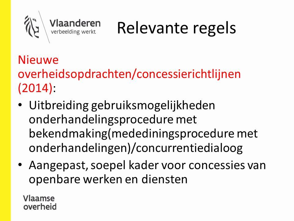 Relevante regels Nieuwe overheidsopdrachten/concessierichtlijnen (2014): Uitbreiding gebruiksmogelijkheden onderhandelingsprocedure met bekendmaking(medediningsprocedure met onderhandelingen)/concurrentiedialoog Aangepast, soepel kader voor concessies van openbare werken en diensten