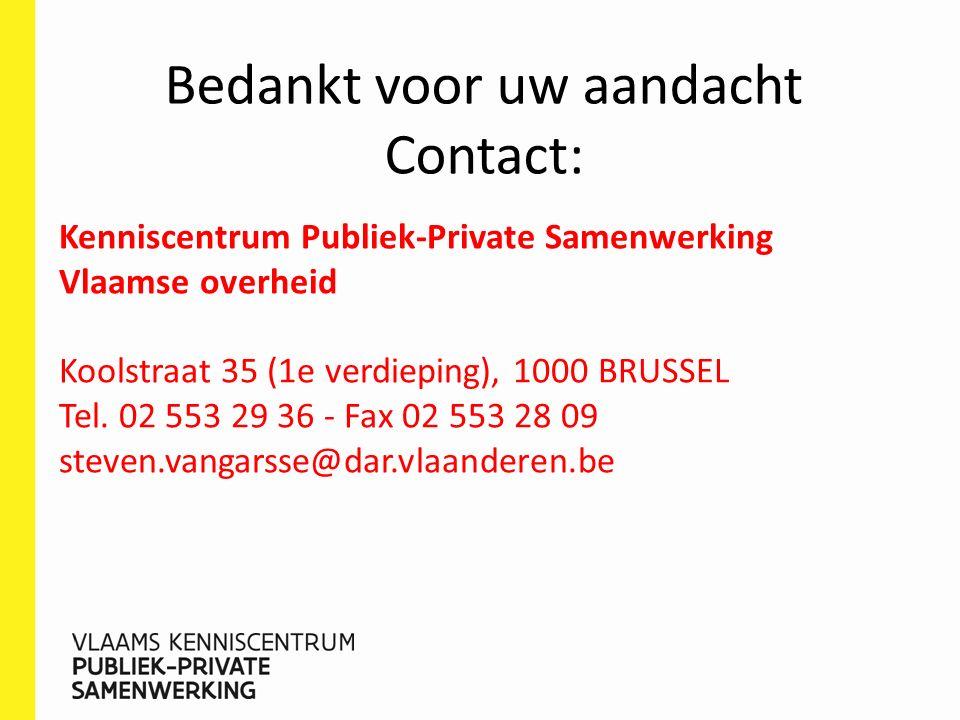 Bedankt voor uw aandacht Contact: Kenniscentrum Publiek-Private Samenwerking Vlaamse overheid Koolstraat 35 (1e verdieping), 1000 BRUSSEL Tel.