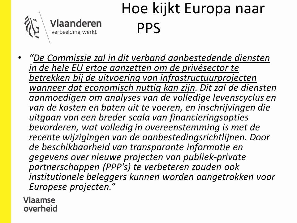 Hoe kijkt Europa naar PPS De Commissie zal in dit verband aanbestedende diensten in de hele EU ertoe aanzetten om de privésector te betrekken bij de uitvoering van infrastructuurprojecten wanneer dat economisch nuttig kan zijn.