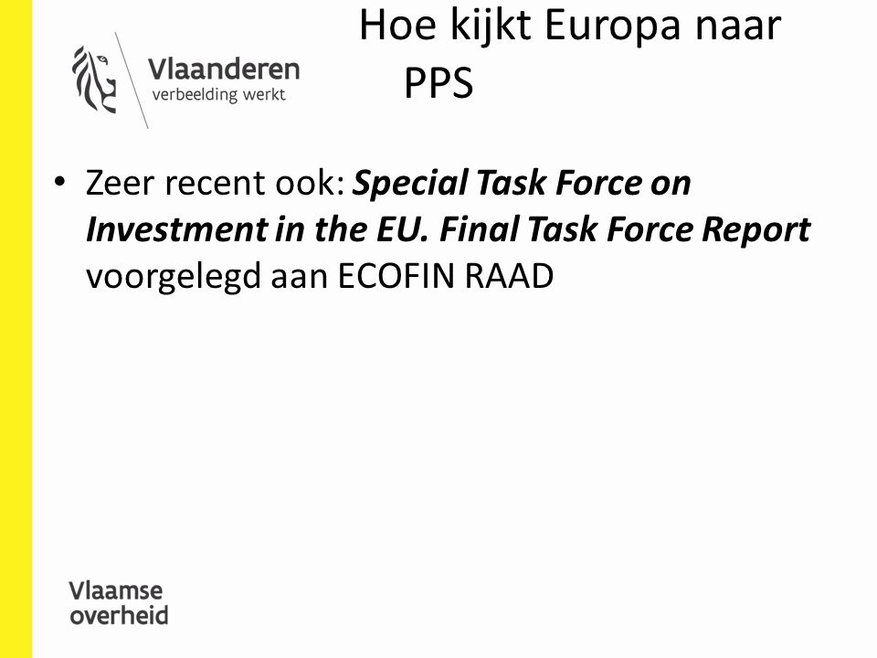 Hoe kijkt Europa naar PPS Corridors and missing links: Alternative financing options such as adopting the user pays principle and or stimulating private sector investment should be considered where possible.