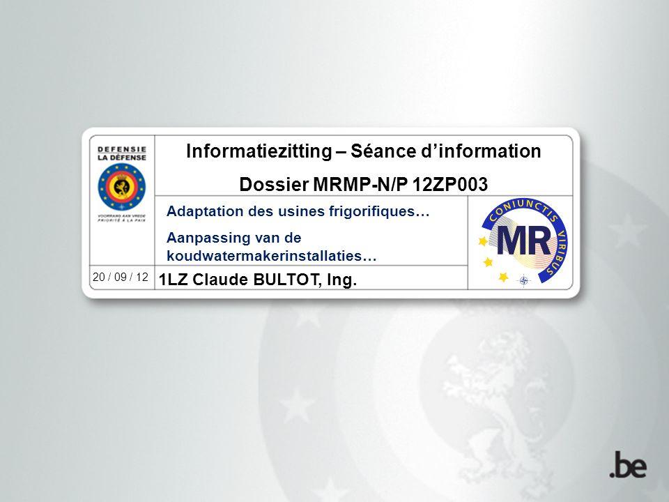 1LZ Claude BULTOT, Ing. 20 / 09 / 12 Informatiezitting – Séance d'information Dossier MRMP-N/P 12ZP003 Adaptation des usines frigorifiques… Aanpassing